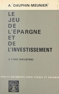 Achille Dauphin-Meunier - Le jeu de l'épargne et de l'investissement à l'âge industriel.