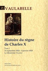 Histoire du règne de Charles X- Tome 1, Le ministère Villèle (16 septembre 1824-4 janvier 1828) - Achille de Valabelle |