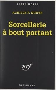 Achille F. Ngoye et Marcel Duhamel - Sorcellerie à bout portant.