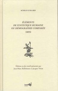 Achille Guillard - Eléments de statistique humaine ou démographie comparée.