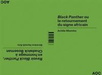 Achille Mbembe et Bérénice Hamidi-Kim - Black Panther ou le retournement du signe africain - Revoir Black Panther en hommage à Chadwick Boseman.