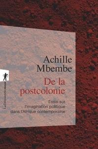 Achille Mbembe - De la postcolonie - Essai sur l'imagination politique dans l'Afrique contemporaine.