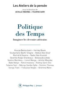 Achille Mbembe et Felwine Sarr - Politique des temps - Imaginer les devenirs africains.