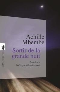 Achille Mbembe - Sortir de la grande nuit - Essai sur l'Afrique décolonisée, suivi d'un entretien avec l'auteur.