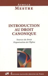 Achille Mestre - Introduction au droit canonique - Sources du droit et organisation de l'Eglise.