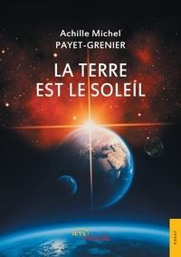Achille michel Payet-grenier - La terre est le soleil.