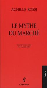 Achille Rossi - Le mythe du marché.