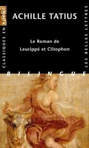 Achille Tatius - Le Roman de Leucippé et Clitophon - Edition bilingue français-grec.