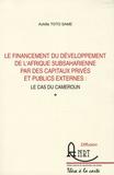 Achille Toto Same - Le financement du développement de l'Afrique subsaharienne par des capitaux privés et publics externes - Le cas du Cameroun.