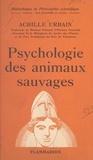 Achille Urbain et Paul Gaultier - Psychologie des animaux sauvages - Instinct, intelligence.