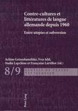 Achim Geisenhansluke et Yves Iehl - Contre-cultures et littératures de langue allemande depuis 1960 - Entre utopies et subversions.