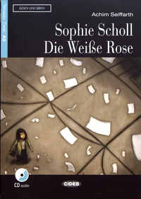 Achim Seiffarth - Sophie Scholl - Die Weiße Rose. 1 CD audio
