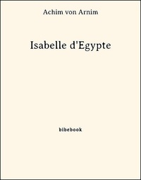 Achim von Arnim - Isabelle d'Égypte.