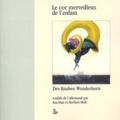 Achim von Arnim et Clemens Brentano - Le Cor merveilleux de l'enfant : Des Knaben Wunderhorn - Vieilles chansons allemandes.