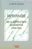Achour Cheurfi - La révolution algérienne (1954-1962) - Dictionnaire biographique.