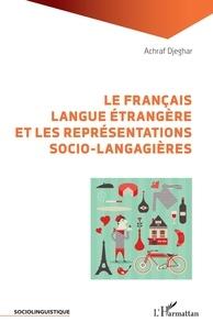 Achraf Djeghar - Le français langue étrangère et les représentations socio-langagières.