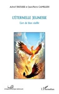 Achref Snoussi et Jean-Pierre Camilleri - L'éternelle jeunesse - L'art de bien viellir.