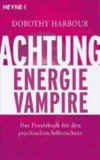 Achtung, Energievampire - Das Praxisbuch für den psychischen Selbstschutz.