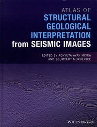 Achtuya Ayan Misra et Soumyajit Mukherjee - Atlas of Structural Geological Interpretation from Seismic Images.