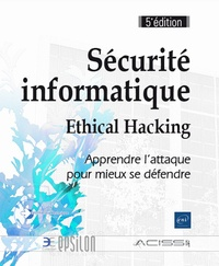 Sécurité informatique - Ethical Hacking- Apprendre l'attaque pour mieux se défendre -  ACISSI |