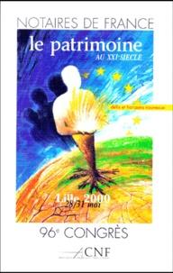 Le patrimoine au XXIe siècle - Défis et horizons nouveaux, 96e congrès des notaires de France, Lille, 28 au 31 Mai 2000.pdf