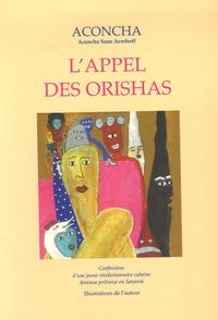 Aconcha Sanz Averhoff - L'Appel des Orishas - Confessions d'une jeune révolutionnaire cubaine devenue prêtresse en Santeria.