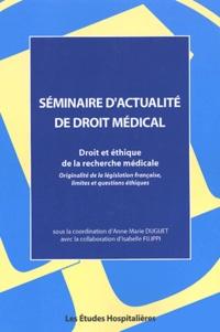 Actes de Colloque - Droit et éthique de la recherche médicale - Originalité de la législation française, limites et questions éthiques.