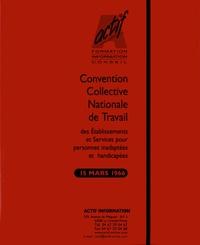 Actif - Convention collective nationale de travail des établissements et services pour personnes inadaptées et handicapées du 15 mars 1966 mise à jour 31 octobre 2016.