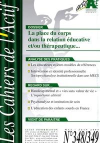 Bernard Durey - Les Cahiers de l'Actif N° 348/349, mai-juin : La place du corps dans la relation éducative et/ou thérapeutique....