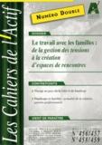 Bruno Piastrelli - Les Cahiers de l'Actif N° 456/457 - 458/459 : Le travail avec les familles : de la gestion des tensions à la création d'espaces de rencontres.