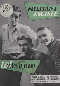 Action catholique des enfants et G. Dupuy - Militant jaciste, toi et les 12-14 ans.