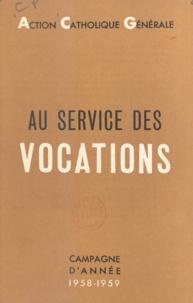 Action Catholique Générale - Au service des vocations - Campagne d'année. 1958-1959.