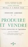 Action Populaire et  Institut catholique de Paris - Débouchés agricoles (2) - Produire et vendre. L'action commerciale de l'agriculteur.