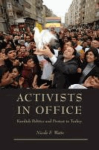 Activists in Office - Kurdish Politics and Protest in Turkey.