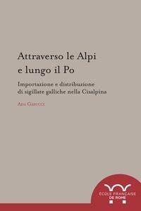 Ada Gabucci - Attraverso le Alpi e lungo il Po - importazione e distribuzione di sigillate galliche nella Cisalpina.