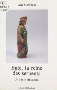 Ada Martinkus et  Institut d'ethnologie du Museu - Eglé, la reine des serpents - Un conte lithuanien.