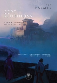 Ada Palmer - Terra Ignota Tome 2 : Sept redditions.