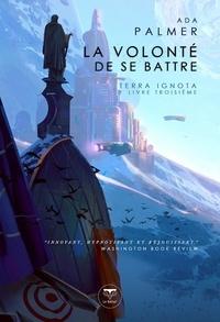 Ada Palmer - Terra Ignota Tome 3 : La volonté de se battre.