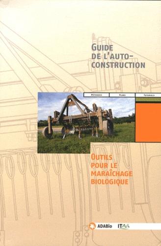 ADABio - Guide de l'autoconstruction - Outils pour le maraîchage biologique.