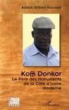 Adack Gilbert Kouassi - Koffi Donkor - Le père des monuments de la Côte d'Ivoire moderne.