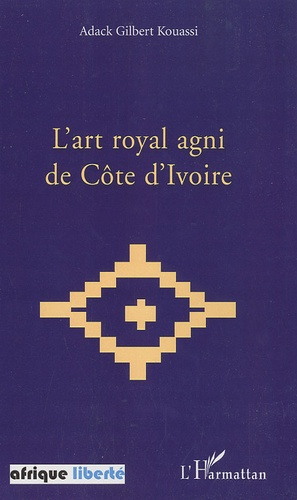 Adack Gilbert Kouassi - L'art royal Agni de Côte d'Ivoire.