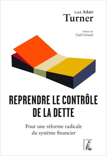 Reprendre le contrôle de la dette. Pour une réforme radicale de la monnaie, du crédit et des banques