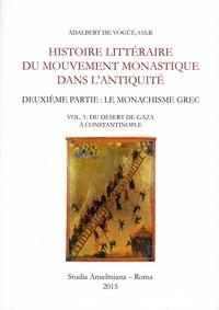 Adalbert de Vogüé - Histoire littéraire du mouvement monastique dans l'Antiquité - Deuxième partie : le monachisme grec. Volume 3 : Du desert de Gaza à Constantinople.
