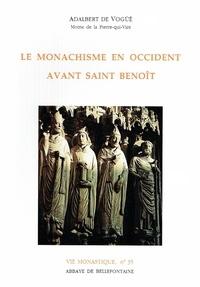 Adalbert de Vogüé - Le monachisme en Occident avant saint Benoît.