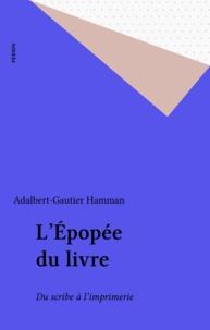 Adalbert-Gautier Hamman - L'Épopée du livre - La transmission des textes anciens, du scribe à l'imprimerie.