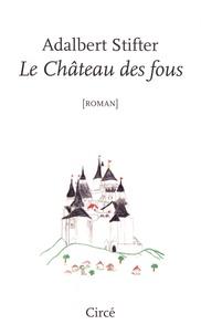 Adalbert Stifter - Le château des fous.