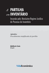 Adalberto Costa - A Partilha em Inventário - Incursão pelo Novíssimo Regime Jurídico do Processo de Inventário.