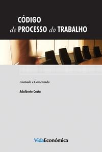 Adalberto Costa - Código do Processo de Trabalho - Anotado e Comentado.