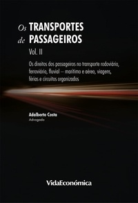 Adalberto Costa - Os Transportes de Passageiros - Vol II - Os direitos dos passageiros no transporte rodoviário, ferroviário, fluvial-marítimo e aéreo, viagens, férias e circuitos organizados.