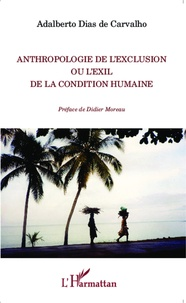 Adalberto Dias de Carvalho - Anthropologie de l'exclusion ou l'exil de la condition humaine.